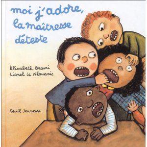 Moi j'adore, la maîtresse déteste élisabeth brami lionel le néouanic littérature jeunesse enfants livre sur l'école