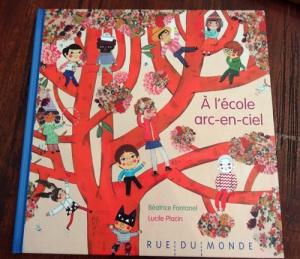 A l'école arc-en-ciel béatrice fontanel lucile placin littérature jeunesse enfants livre sur l'école