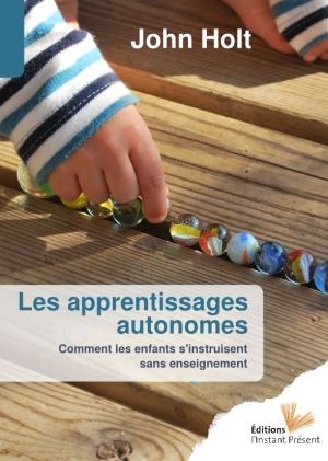 John Holt apprentissages autonomes libres enfants du tarn albi